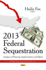 2013 Federal Sequestration : Analyses of Planning, Implementation and Effects
