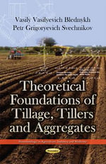 Theoretical Foundations of Tillage, Tillers & Aggregates - Vasily Vasilyevich Blednykh