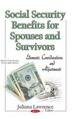 Social Security Benefits for Spouses and Survivors : Elements, Considerations, and Adjustments