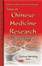 Focus on Chinese Medicine Research : Practices & Outcomes