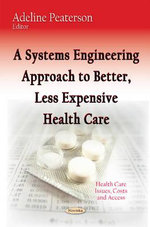 A Systems Engineering Approach to Better, Less Expensive Health Care - Adeline Peaterson