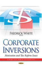 Corporate Inversions : Motivation and Tax Reform Issues