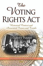 Voting Rights Act : Historical Context and Associated Issues and Trends