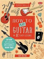 How to Play Guitar in 10 Easy Lessons : Play Along with Exclusive Internet Backing Tracks - Dan Holton