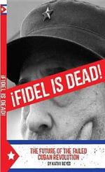 ¡Fidel is Dead! : The Future of the Failed Cuban Revolution - Kathy Reyes