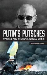 Putin's Putsches : Ukraine and the Near-Abroad Crisis - Maria Lewytzkyj
