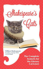 Shakespeare's Cats : The Complete Sonnets for the Literary Cat-Lover - William Shakespeare