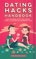 Dating Hacks Handbook : How to Deal with All Things Dating - From the First Kiss to the Wedding Night - Hugo Villabona