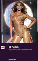 Beyonce : From Destiny's Child to Independent Woman - Associated Press
