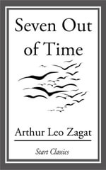 Seven Out of Time - Arthur Leo Zagat