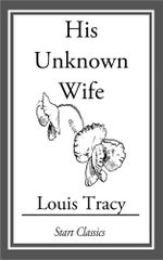 His Unknown Wife - Louis Tracy Holmes)