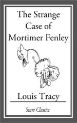 The Strange Case of Mortimer Fenley - Louis Tracy Holmes)