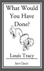 What Would You Have Done? - Louis Tracy Holmes)