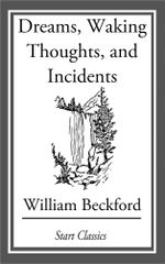 Dreams, Waking Thoughts, and Incidents : In a Series of Letters from Various Parts of Europe - William Beckford