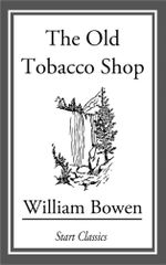 The Old Tobacco Shop : A True Account of What Befell a Little Boy in Search of Adventure, [en] 1921 - William Bowen