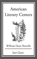 American Literary Centers : From 'Literature and Life' - William Dean Howells