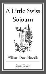 A Little Swiss Sojourn - William Dean Howells