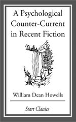 A Psychological Counter-Current in Recent Fiction - William Dean Howells