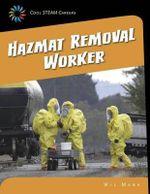 Hazmat Removal Worker : 21st Century Skills Library: Cool Steam Careers - Wil Mara