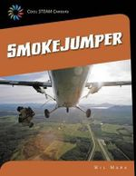 Smokejumper : 21st Century Skills Library: Cool Steam Careers - Wil Mara