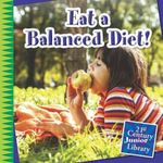 Eat a Balanced Diet! : 21st Century Junior Library: Your Healthy Body - Katie Marsico