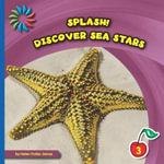 Discover Sea Stars : 21st Century Basic Skills Library: Splash! - Helen Foster James