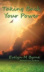 Taking Back Your Power - Evelyn M Byrne