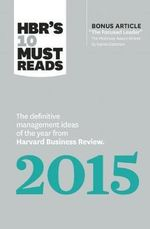 HBR's 10 Must Reads 2015 : The Definitive Management Ideas of the Year from Harvard Business Review (with Bonus Article