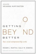 Getting Beyond Better : How Social Entrepreneurship Works - Roger L. Martin