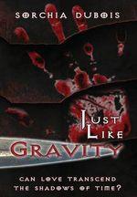 Just Like Gravity - Sorchia DuBois