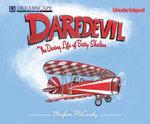 Daredevil : The Daring Life of Betty Skelton - Meghan McCarthy