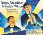 Benny Goodman and Teddy Wilson : Taking the Stage as the First Black-And-White Jazz Band in History - Lesa Cline-Ransome