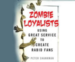 Zombie Loyalists : Using Great Service to Create Rabid Fans - Peter Shankman