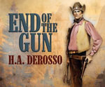 End of the Gun - H a Derosso