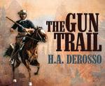 The Gun Trail - H a Derosso