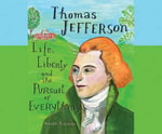 Thomas Jefferson : Life, Liberty and the Pursuit of Everything - Maira Kalman