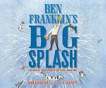 Ben Franklin's Big Splash : The Mostly True Story of His First Invention - Barb Rosenstock