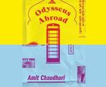 Odysseus Abroad - Professor in Contemporary Literature Amit Chaudhuri
