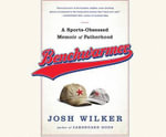 Benchwarmer : An Anxious Dad's Almanac of Fatherhood and Other Failures - Josh Wilker