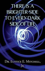 There Is a Brighter Side to Every Dark Side of Life - Dr Eustice E Mitchell Jr