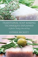 Traditional Soap Making Techniques Explained - Esther Beckett
