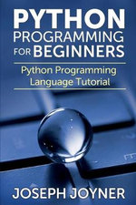 Python Programming for Beginners : Python Programming Language Tutorial - Joseph Joyner