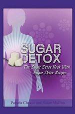 Sugar Detox : The Sugar Detox Book with Sugar Detox Recipes - Pamela Chavez
