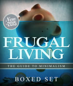 Frugal Living The Guide To Minimalism : 3 Books In 1 Boxed Set - Speedy Publishing