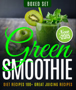 Green Smoothie Diet Recipes 100+ Great Juicing Recipes : 3 Books In 1 Boxed Set - Speedy Publishing