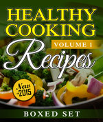 Healthy Cooking Recipes Volume 1 : 3 Books In 1 Boxed Set - Speedy Publishing