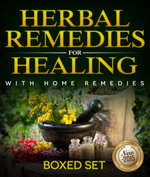 Herbal Remedies For Healing With Home Remedies : 3 Books In 1 Boxed Set - Speedy Publishing
