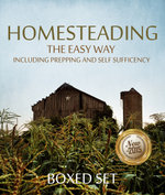 Homesteading The Easy Way Including Prepping And Self Sufficency : 3 Books In 1 Boxed Set - Speedy Publishing