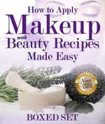 How to Apply Makeup With Beauty Recipes Made Easy : 3 Books In 1 Boxed Set - Speedy Publishing