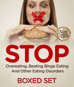 STOP Overeating, Beating Binge Eating And Other Eating Disorders : 3 Books In 1 Boxed Set - Speedy Publishing